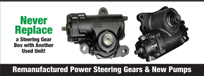 Remanufactured Power Steering Gears & New Pumps